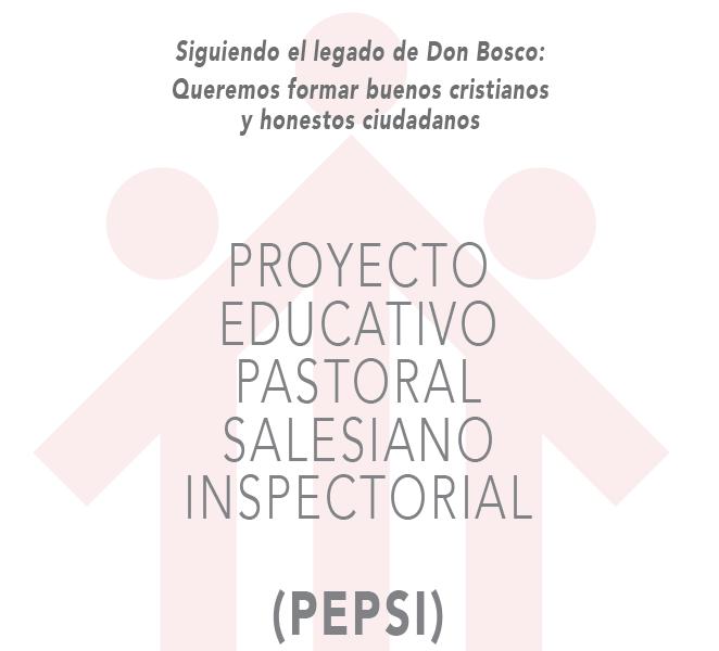 PROYECTO EDUCATIVO PASTORAL SALESIANO INSPECTORIAL - PEPSI